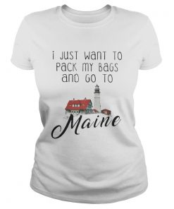 Ladies tee I Just Want To Pack My Bags and Go to Maine shirt