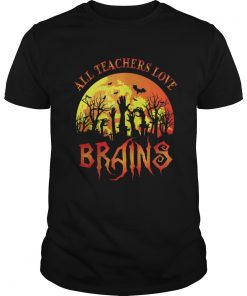 Guys All Teachers Love Brains – Funny Halloween Teacher shirt