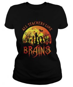 Ladies tee All Teachers Love Brains – Funny Halloween Teacher shirt