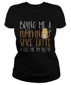 Ladies tee Bring Me A Pumpkin Spice Latte Tell Me I'm Pretty shirt