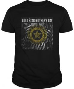 Guys Gold Star Mother's Day Remember – Honor – Respect Shirt