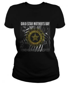Ladies tee Gold Star Mother's Day Remember – Honor – Respect Shirt