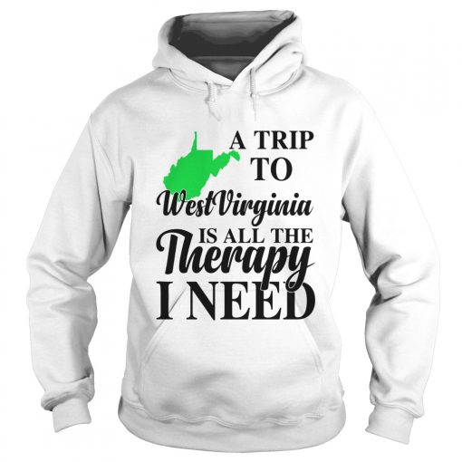 A Trip To West Virginia is all the Threrapy I need hoodieA Trip To West Virginia is all the Threrapy I need hoodie