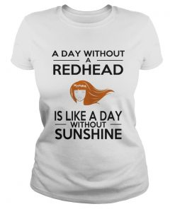 A day without a redhead is like a day without sunshine Ladies Tee