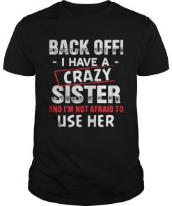 Back Of I Have A Crazy Sister And I'm Not Afraid To Use Her Guys