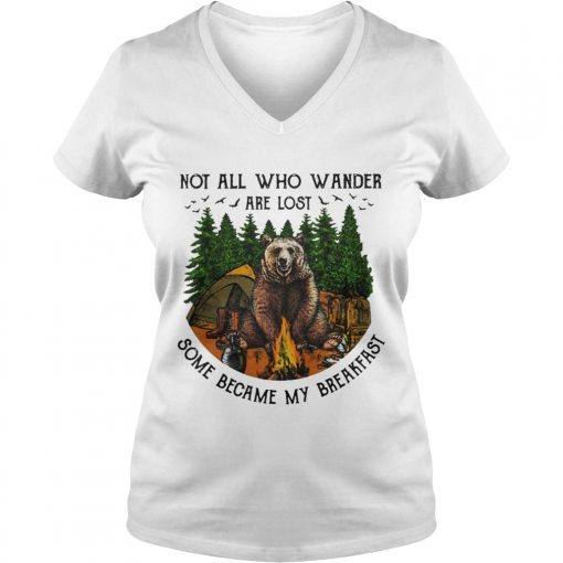 Bear camping Not all who wander are lost some became my breakfast ladies v-neck