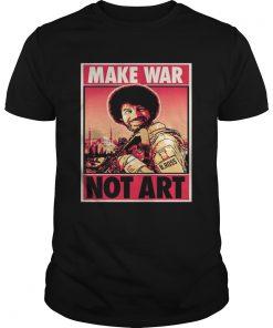 Bob Ross Make War Not Art Guys