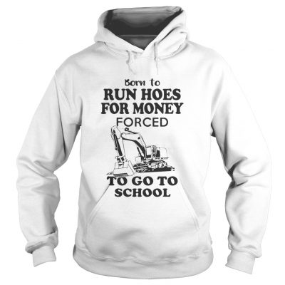 Born to run hoes for money forced to go to school hoodie