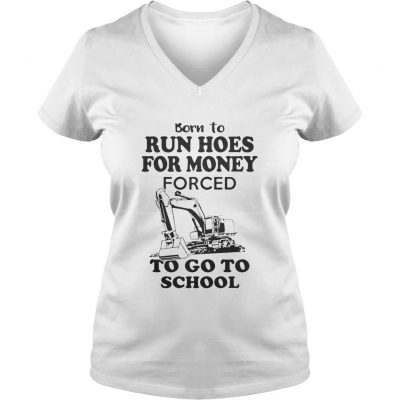 Born to run hoes for money forced to go to school ladies v-neck