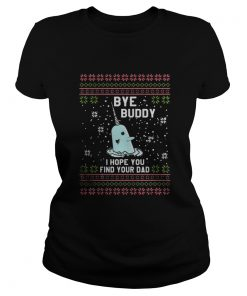Bye Buddy I hope you find your Dad Ladies Tee