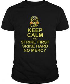 Cobra Kai Keep calm and strike first strike hard no mercy Guys