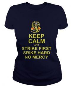 Cobra Kai Keep calm and strike first strike hard no mercy Ladies Tee