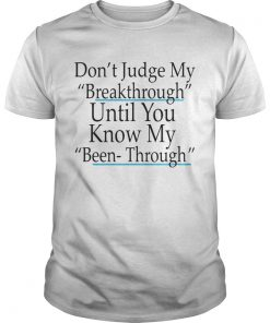 Don't judge my Breakthrough until you know my been through Guys