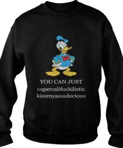 Donald Duck You can just supercalifuckilistic kissmyassadocious sweatshirt