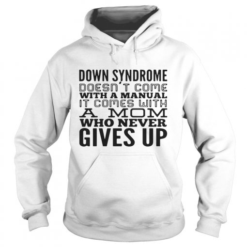 Down syndrome does come with a manual a mom who never gives up hoodie