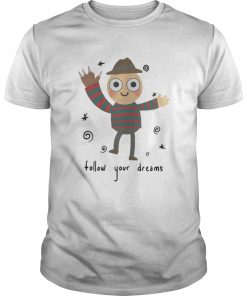 Freddy Krueger follow your dreams Guys