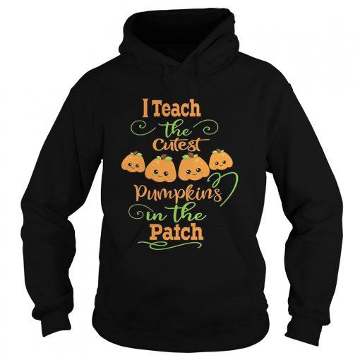 Halloween I Teach The Cutest Pumpkins Funny Teacher Hoodie