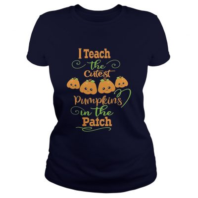 Halloween I Teach The Cutest Pumpkins Funny Teacher Ladies Tee