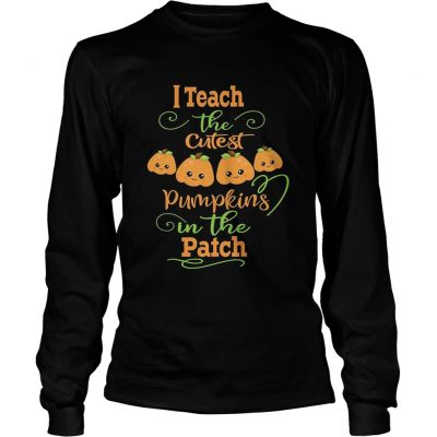 Halloween I Teach The Cutest Pumpkins Funny Teacher Longsleeve Tee