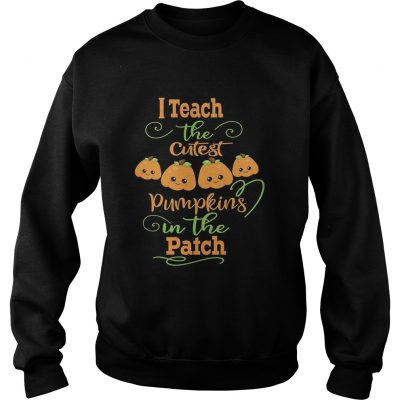Halloween I Teach The Cutest Pumpkins Funny Teacher Sweatshirt