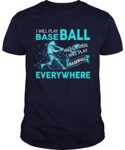 I'll Play Baseball Everywhere Funny Guys