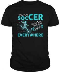 I'll Play Soccer Everywhere Funny Guys