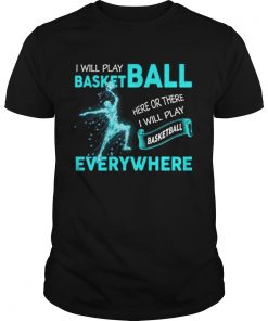 I'll Play Basketball Everywhere Funny Guys