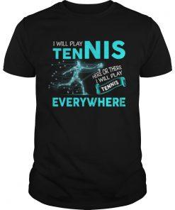 I'll Play Tennis Everywhere Funny Guys