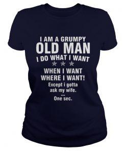 I Am A Grumpy Old Man I Do What I Want When I Want Where I Want Ladies Tee