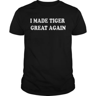 I Made Tiger Great Again Guys