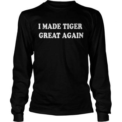 I Made Tiger Great Again Longsleeve Tee