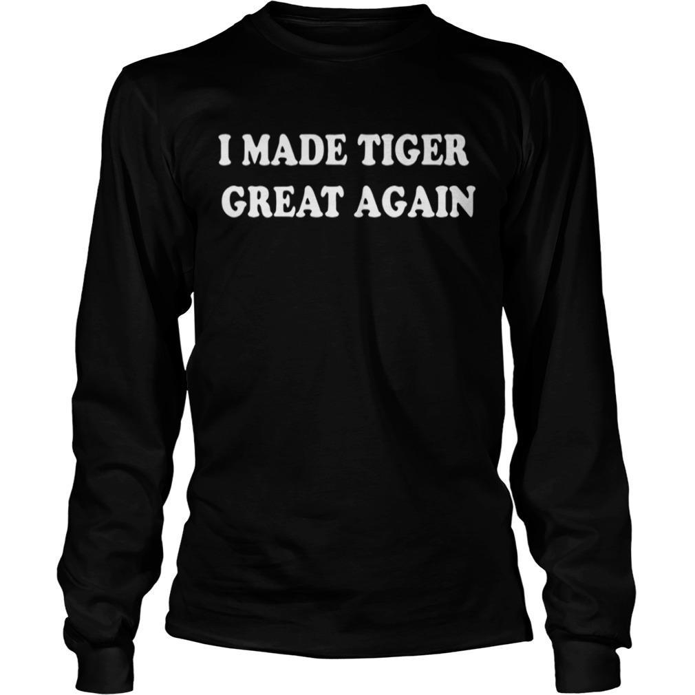 I Made Tiger Great Again Tshirt