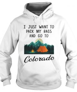 I just want to pack my bags and go to Colorado hoodie