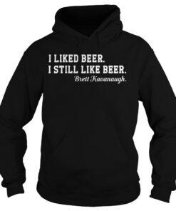 I liked beer I still like beer Brett Kavanaugh hoodie