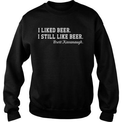 I liked beer I still like beer Brett Kavanaugh sweatshirt