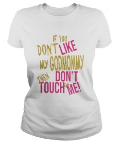 If you dont like my godmommy then dont touch me Ladies Tee