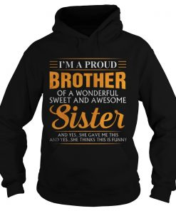 Im a proud Brother of a wonderfull sweet and awesome Sister hoodie