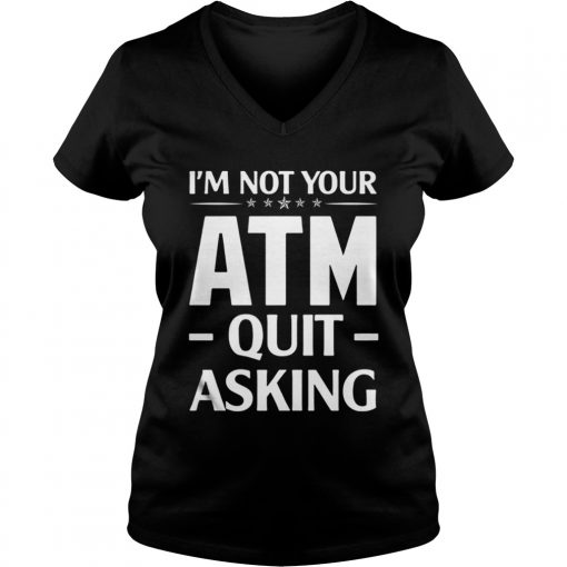 Im not your ATM quit asking ladies v-neck