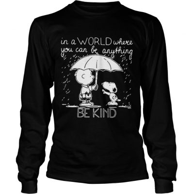 In A World Where You Can Be Anything Be Kind Snoopy And Charlie Longsleeve Tee
