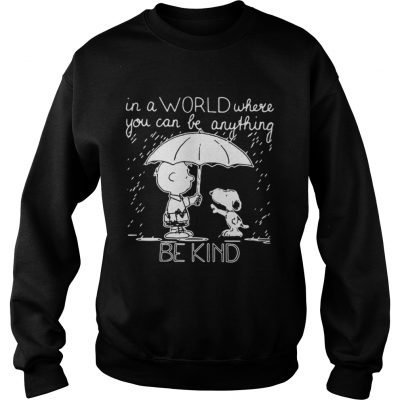 In A World Where You Can Be Anything Be Kind Snoopy And Charlie Sweatshirt