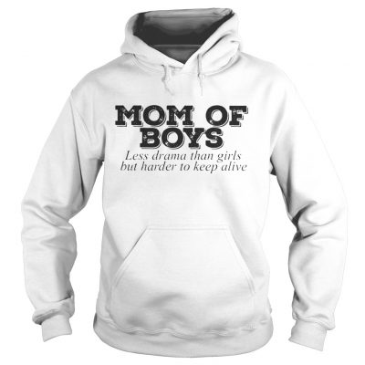 Mom of boys less drama than girls but harder to keep alive hoodie