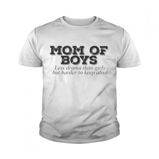 Mom of boys less drama than girls but harder to keep alive youth tee