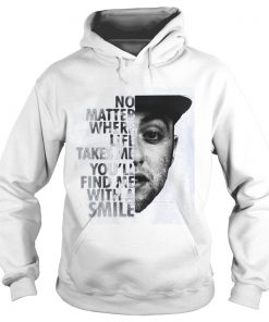 No Matter Where Life Takes Me You'll' Find Me With A Smile hoodie
