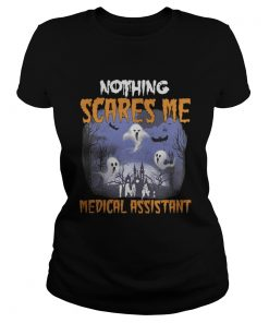 Nothing scares me medical assistant Ladies Tee