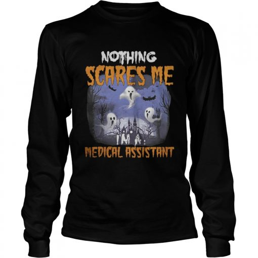 Nothing scares me medical assistant Longsleeve Tee