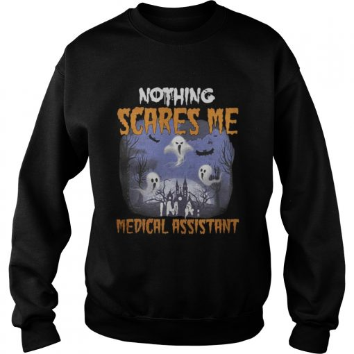 Nothing scares me medical assistant Sweatshirt