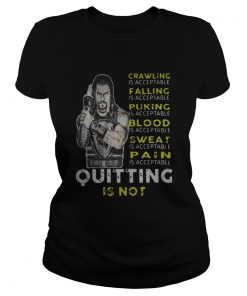 Official Roman Reigns Crawling Falling Puking Blood Sweat Pain Quitting Is Not Ladies Tee