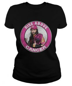 Officical Roman Reign Rise Above Cancer Ladies Tee