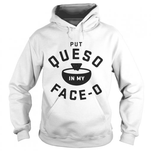 Put queso in my face O hoodie
