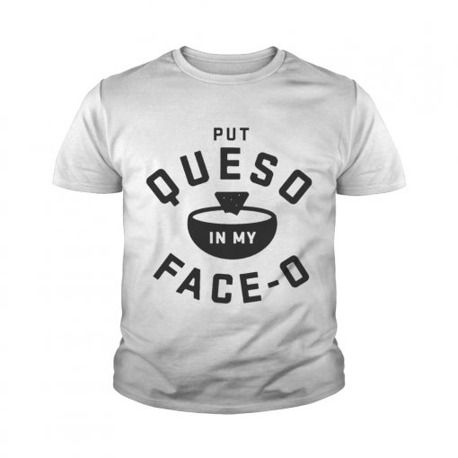 Put queso in my face O youth tee
